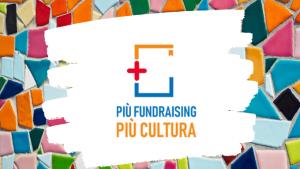 Più fundraising vuol dire più cultura-